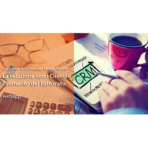 CRM: Migliorare la gestione delle relazioni con i Clienti aumentando il Fatturato?