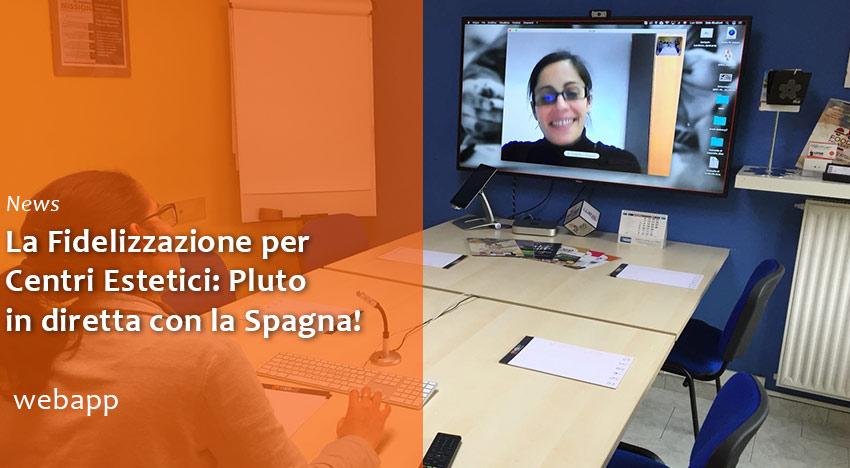 La fidelizzazione per Centri Estetici: Pluto in diretta con la Spagna!