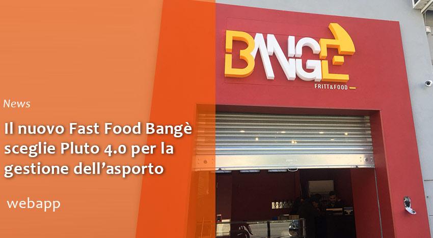 Il nuovo Fast Food Bangè sceglie Pluto 4.0 per l'asporto